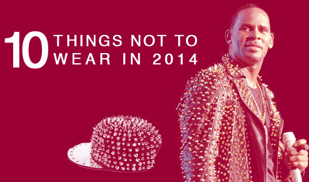 10 Things Not to Wear In 2014