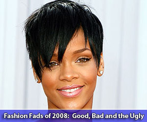 Fashion Fads of 2008: Good, Bad and the Ugly