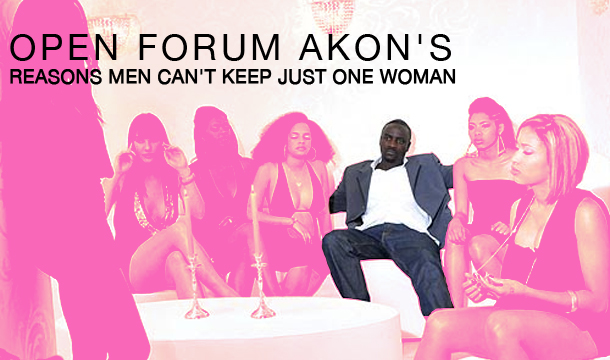 Open Forum: Akon's 7 Reasons Men Can't Keep Just One Woman