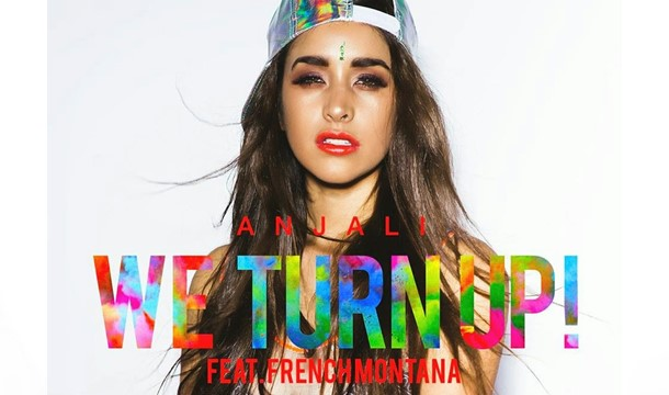 Anjali – We Turn Up Ft. French Montana