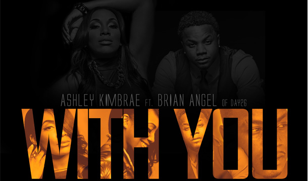 Ashley Kimbrae – With You Ft. Brian Angel (Day26)