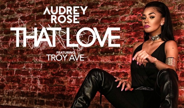 Audrey Rose – That Love ft. Troy Ave