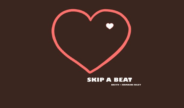 Baiyu – Skip A Beat Ft. Jermaine Riley
