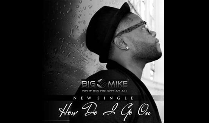 Big Mike (Day26) – How Do I Go On