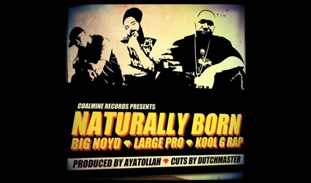 Big Noyd, Large Professor & Kool G Rap – Naturally Born (prod. by Ayatollah)