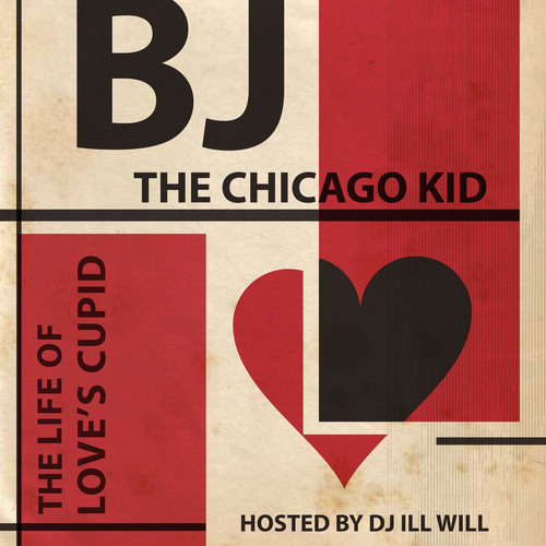 BJ The Chicago Kid – The Life of Love's Cupid