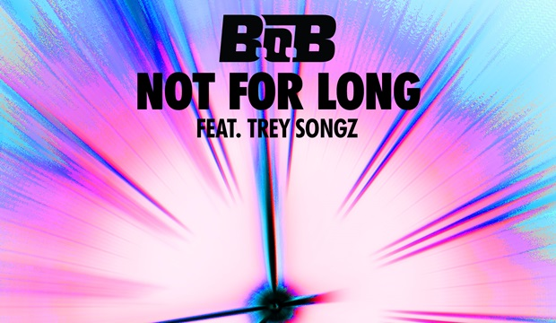 B.o.B Debuts – Not For Long Ft. Trey Songz (Official Lyric Video)
