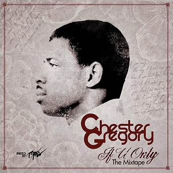 Chester Gregory – If U Only…The Mixtape
