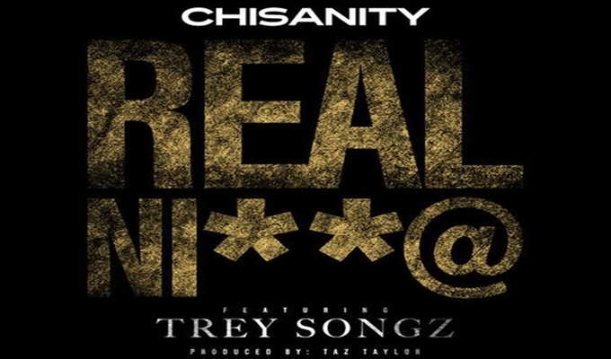 Chisanity – Real N*gga ft. Trey Songz