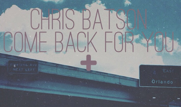 Chris Batson – Come Back For You [Premiere]