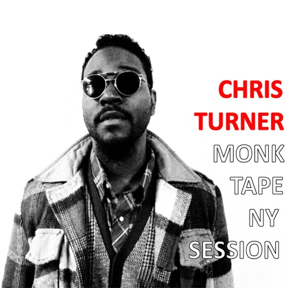 Chris Turner – Monk Tape NY Session