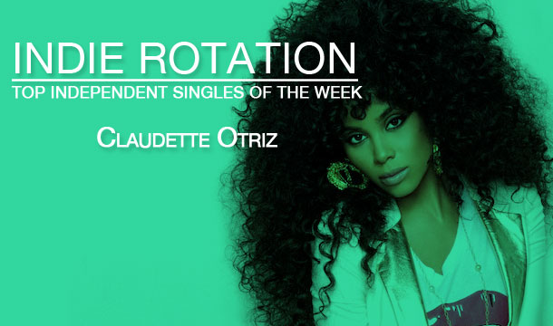 Indie Rotation: R&B Divas' Claudette Ortiz Leads Most Played Independent Singles of the Week