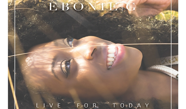 Ebonie G – Live For Today