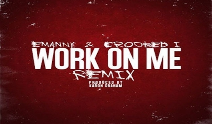 Emanny – Work On Me (Remix) ft. Crooked I