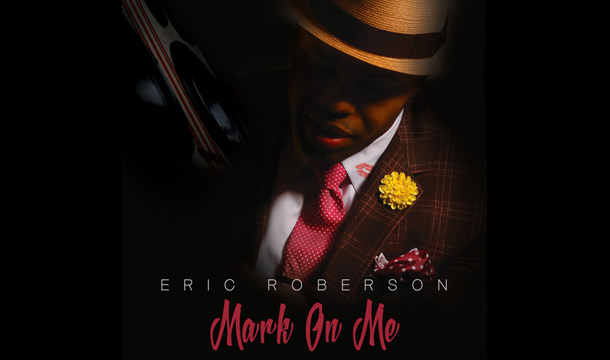 Eric Roberson – Mark On Me