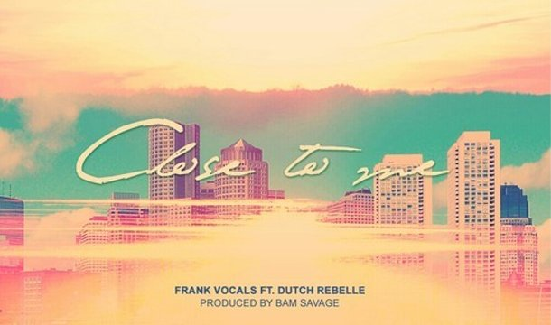 Frank Vocals – Close To Me Ft. Dutch Rebelle
