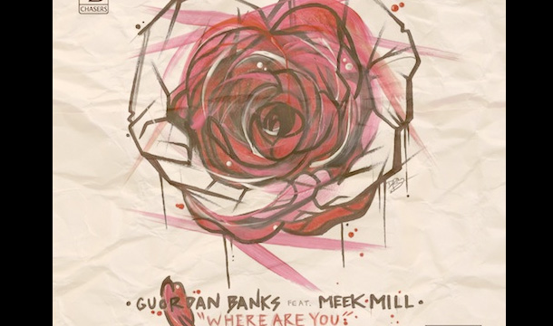 Guordan Banks – Where Are You ft. Meek Mill