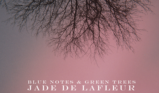 Jade de LaFleur – Blue Notes And Green Trees