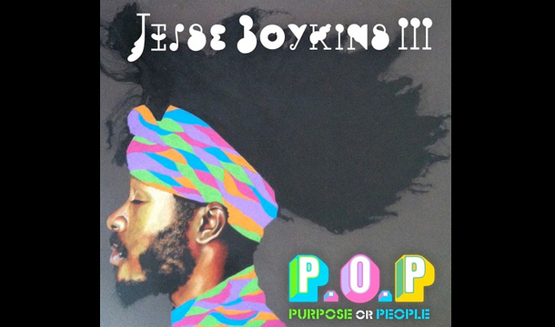 Jesse Boykins III – P.O.P. [Purpose or People]