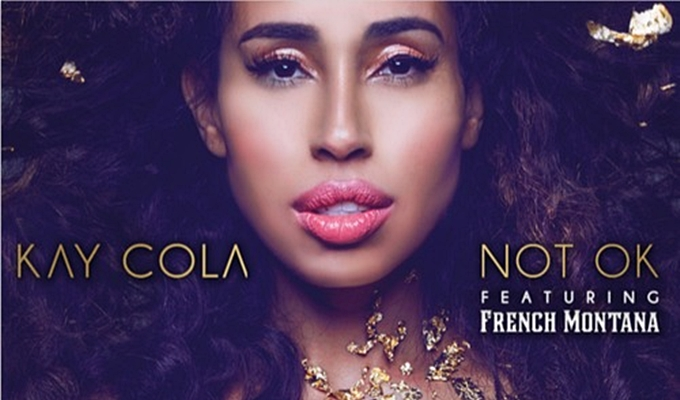 Kay Cola – Not Ok ft. French Montana