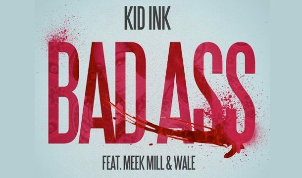 Kid Ink – Bad Ass Feat. Wale and Meek Mill