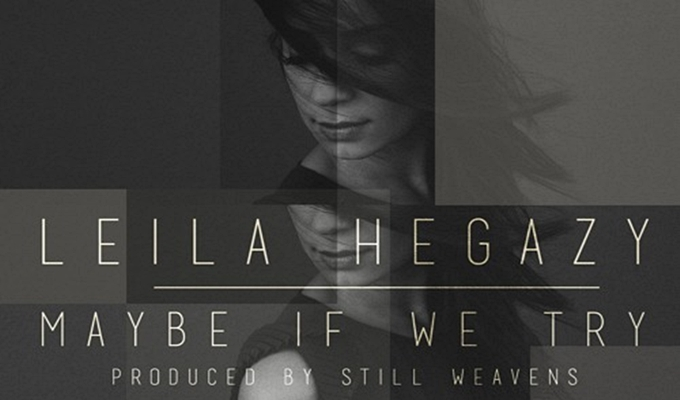 Leila Hegazy – Maybe If We Try