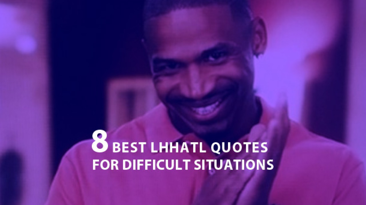 8 LHHATL Quotes To Help You Deal With Difficult Situations ...