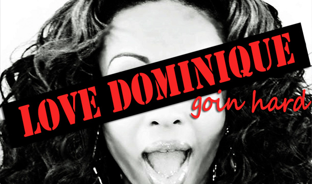 Love Dominique – Goin Hard