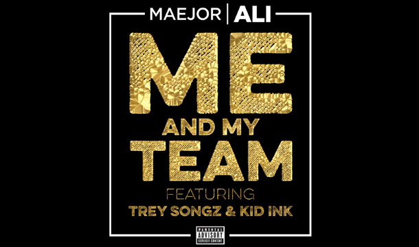 Maejor Ali – Me and My Team Ft. Kid Ink & Trey Songz