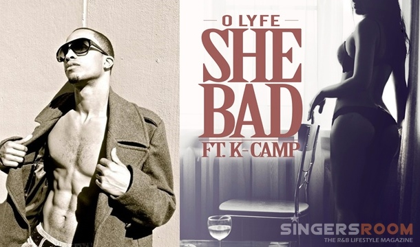 O Lyfe – She Bad ft. K-Camp