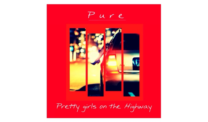 PURE – Pretty Girls on The Highway
