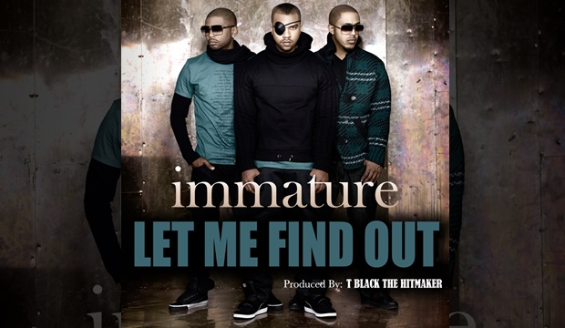 "R&B Group Immature Returns With ""Let Me Find Out"" Single"