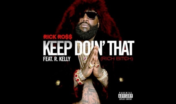 Rick Ross – Keep Doin' That (Rich B*tch) Ft. R. Kelly