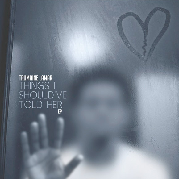 Trumaine Lamar – Things I Should've Told Her