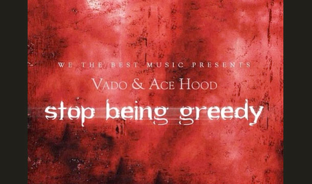 Vado & Ace Hood – Stop Being Greedy (Freestyle)