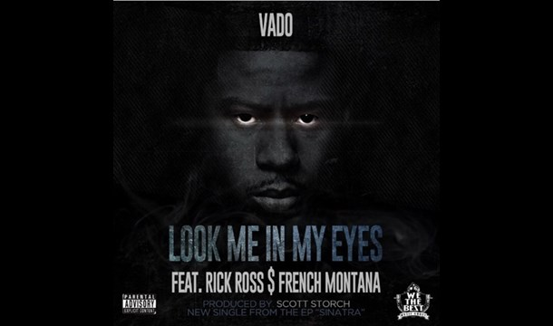 Vado – Look Me In My Eyes Ft. Rick Ross & French Montana