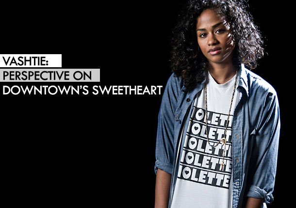 Vashtie: Perspective on Downtown'€™s Sweetheart