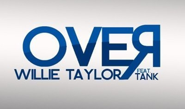 Willie Taylor – Over Feat. Tank