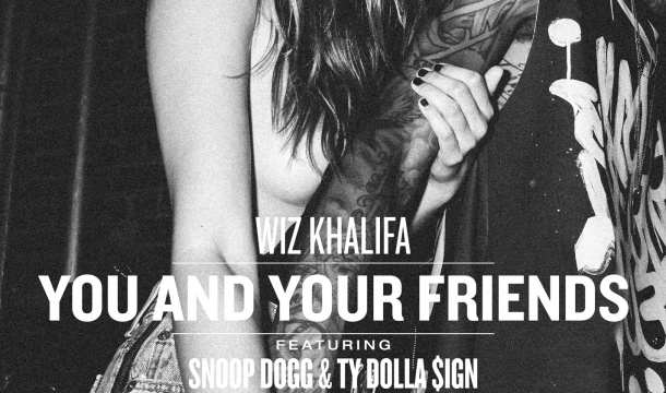Wiz Khalifa – You & Your Friends Ft. Snoop Dogg & Ty Dolla $ign