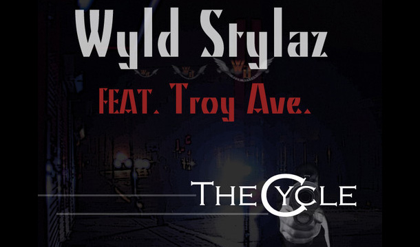 Wyld Stylaz – The Cycle ft. Troy Ave