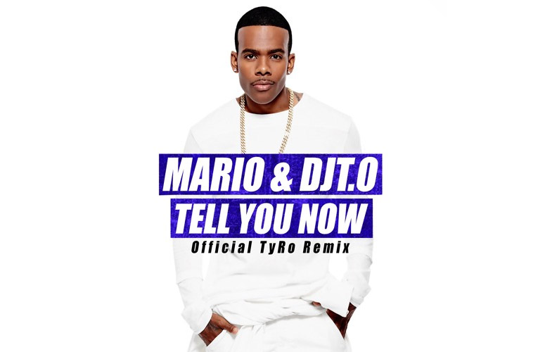 "New Music: Mario & DJT.O's ""Tell You Now"" Gets a Makeover (TyRo Remix)"