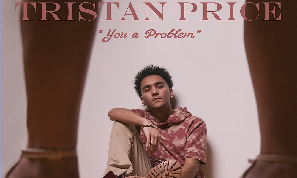 """New Music: Tristan Price – """"You a Problem"""""""