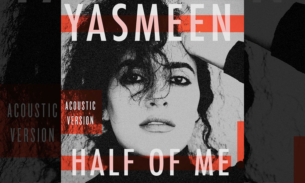 "Yasmeen Strips Down On Acoustic Version of ""Half of Me"""