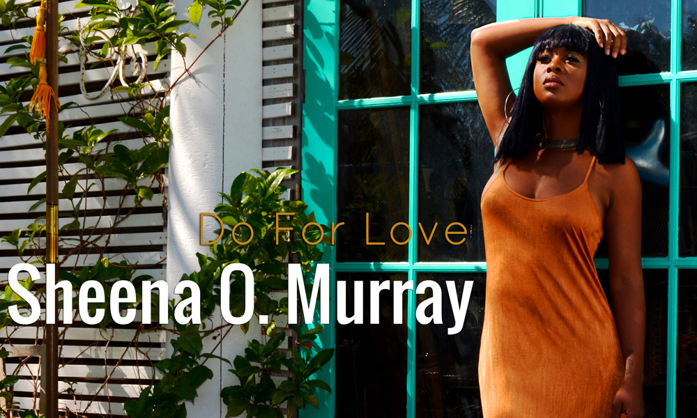 Sheena O. Murray – Do For Love
