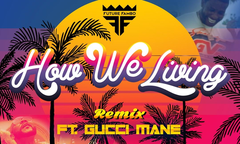 Future Fambo – How We Living (Remix) ft. Gucci Mane