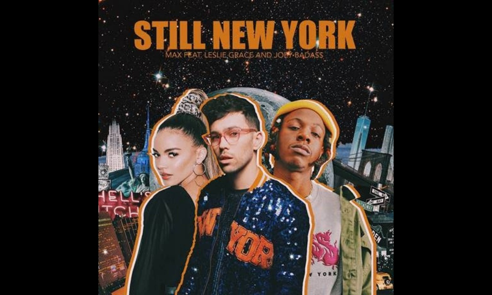 MAX – Still New York (Spanish Version) Ft. Leslie Grace & Joey Bada$$