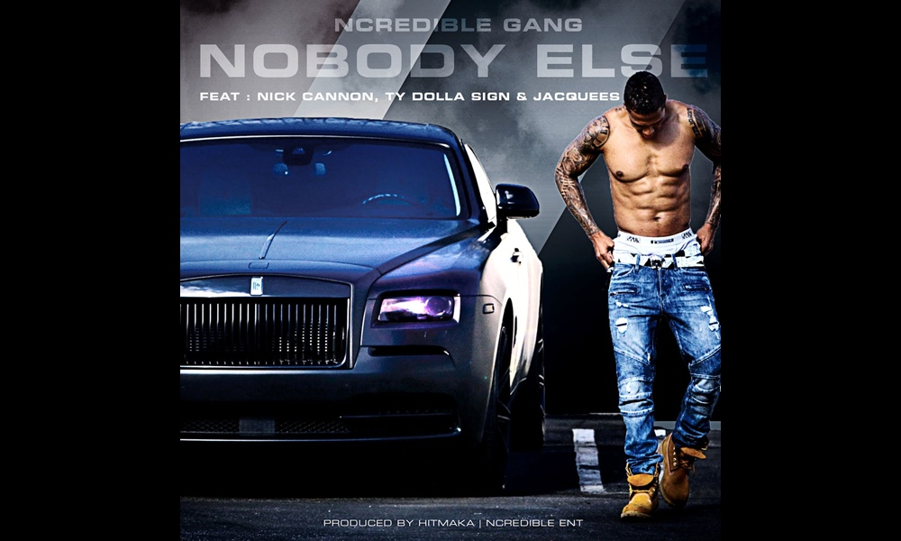 Ncredible Gang – 'NoBody Else' Feat. Nick Cannon, Ty Dolla $ign & Jacquees