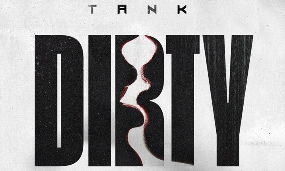 Tank Releases The Naughty New Single, 'Dirty'