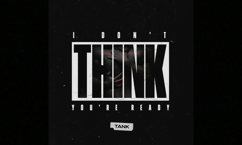 tank-i-dont-think-youre-ready