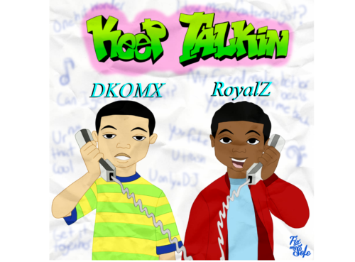 DKOMX Releases Keep Talkin' (feat.Royal Z)